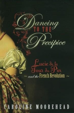 Dancing to the Precipice: Lucie de la Tour du Pin and the French Revolution  pdf
