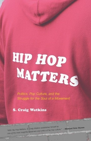 Hip Hop Matters: Politics, Pop Culture, and the Struggle for the Soul of a Movement
