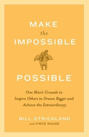 Make the Impossible Possible by Bill  Strickland