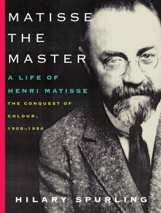Matisse the Master A Life of Henri Matisse 1909-1954 A Life of Henri Matisse 1909-1954, 2nd Edition