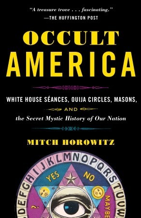 Occult America: The Secret History of How Mysticism Shaped
