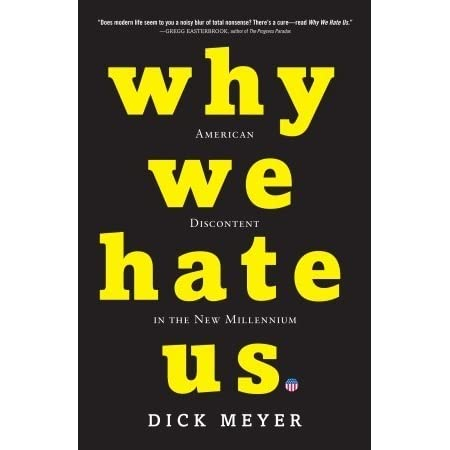 Why We Hate Us: American Discontent in the New Millennium