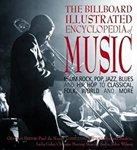 The Billboard Illustrated Encyclopedia of Music: From Rock, Pop, Jazz, Blues, and Hip Hop to Classical, Country, Folk, World, and More