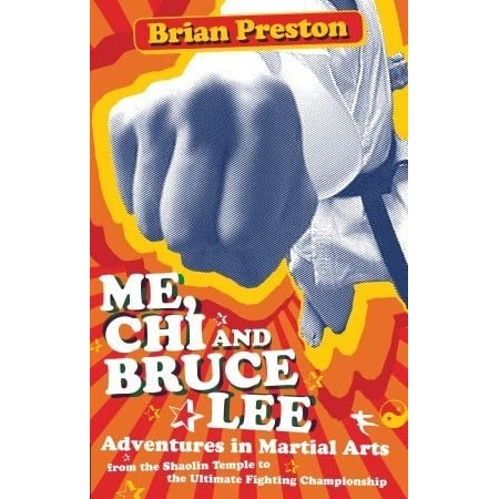 Me, Chi, and Bruce Lee: Adventures in Martial Arts from the Shaolin