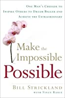 Making the Impossible Possible: One Man's Blueprint for Unlocking Your Hidden Potential and Achieving the Extraordinary