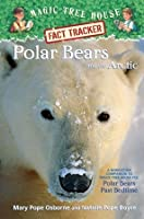 Polar Bears and the Arctic (Magic Tree House Research Guide)