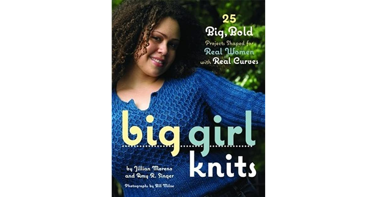 BK832 Big Girl Knits 25 Big Bold Projects Shaped for Real Women with Real Curves hardback pattern book by Jillian Moreno and Amy R Singer