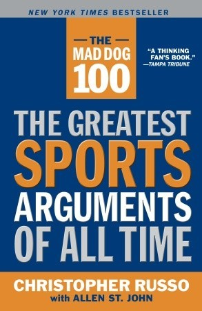 The Mad Dog 100: The Greatest Sports Arguments of All Time