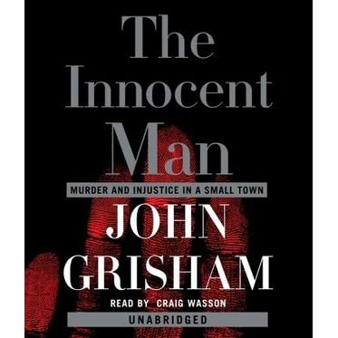 the innocent man by john grisham A court finds that, in writing about a wrongful conviction in the innocent man,  author john grisham did not libel public officials.
