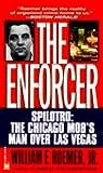 The Enforcer: Spilotro, The Chicago Mob's Man Over Las Vegas