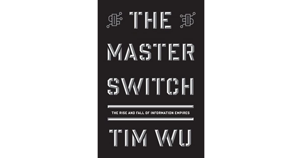 The Master Switch The Rise And Fall Of Information Empires By Tim Wu