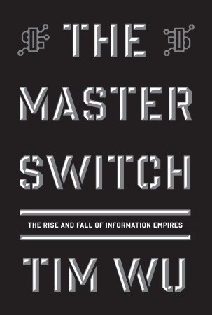 The Master Switch The Rise and Fall of