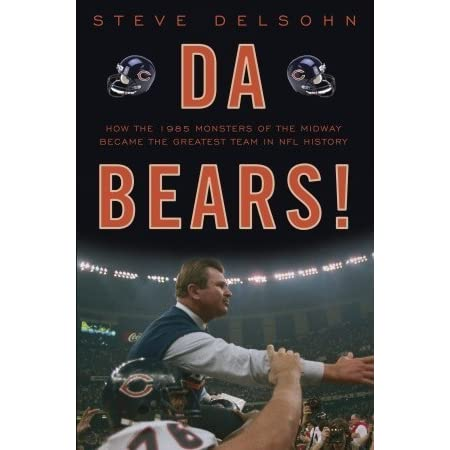 Da Bears! How the 1985 Monsters of the Midway Became the Greatest Team in NFL History