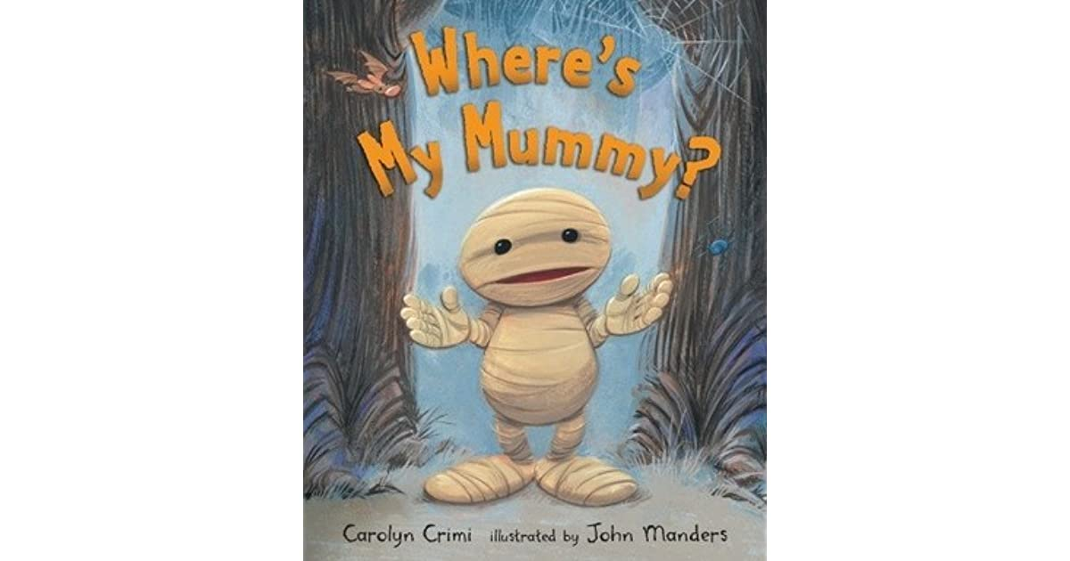 Where S My Mummy By Carolyn Crimi How to keep a mummy. where s my mummy by carolyn crimi