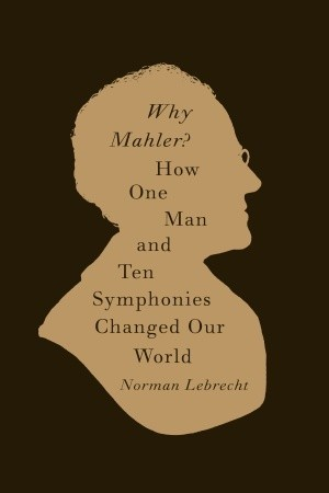 Why Mahler How One Man And Ten Symphonies Changed Our