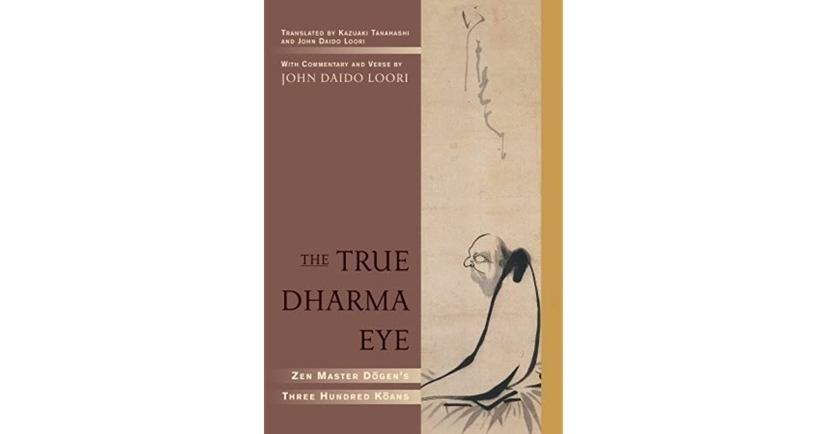 The True Dharma Eye: Zen Master Dogens Three Hundred Koans
