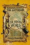 The Hidden World (The Remarkable Adventures of Tom Scatterhorn: Book 2)