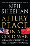 A Fiery Peace in a Cold War by Neil Sheehan