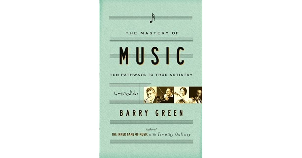 The Mastery of Music: Ten Pathways to True Artistry by Barry