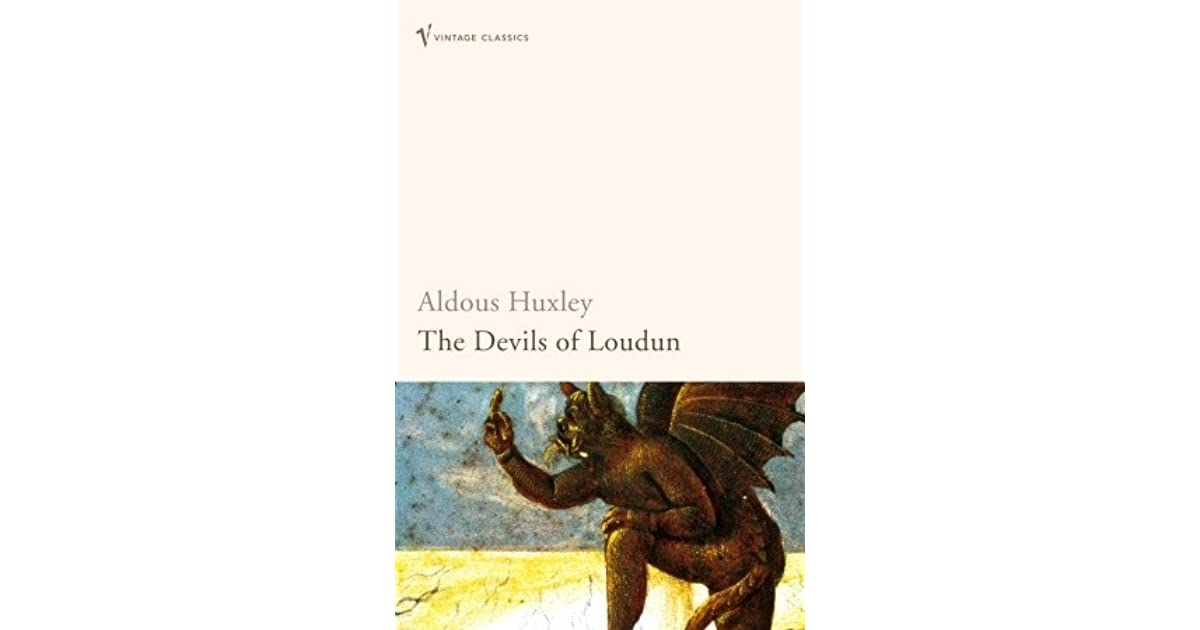 the devils of loudun by aldou essay Aldous huxley the devils of loudun aldous huxley puts forward the hypothesis that the evils we ascribe to religious intolerance and obscurantism are.