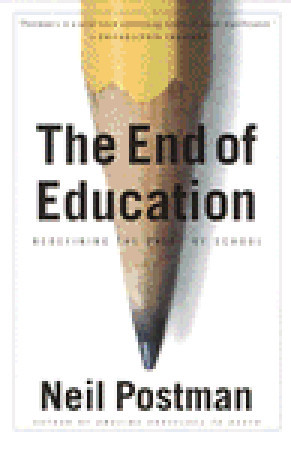 Cover for The End of Education: Redefining the Value of School, by Neil Postman