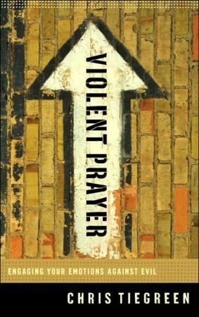 Violent Prayer: Engaging Your Emotions Against Evil