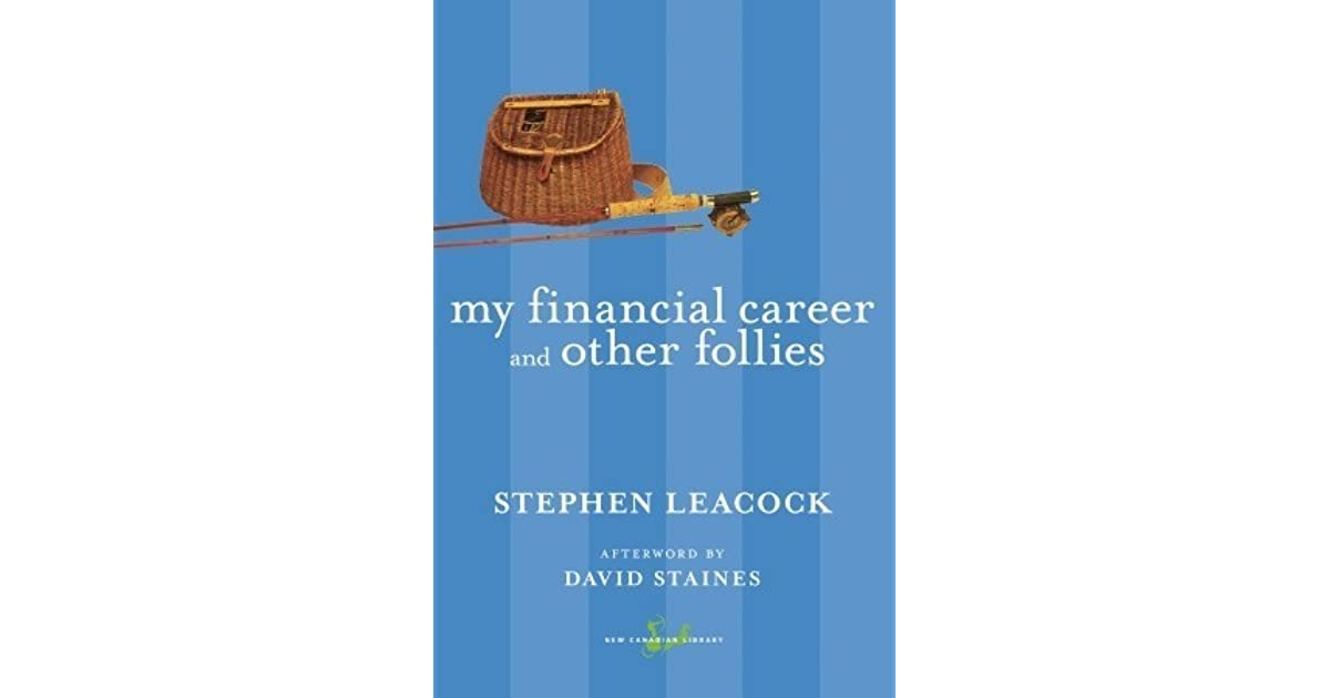 my financial career by stephen leacock essay My financial career: a scathing satire on the absurdities of the world corporate structure, as in 'my financial career' (stephen leacock essay.
