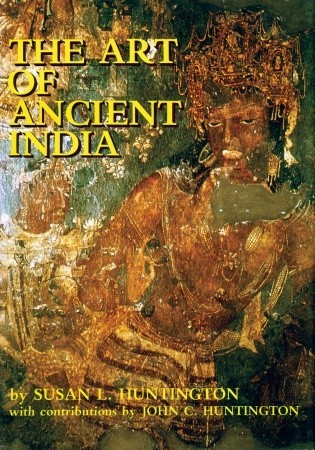 The Art of Ancient India by Susan L  Huntington