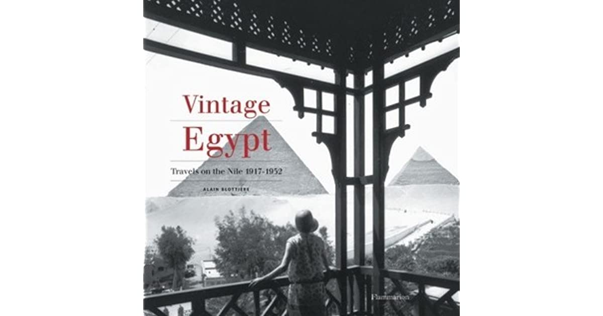 Vintage Egypt: Cruising the Nile in the Golden Age of Travel by Alain  Blottiere