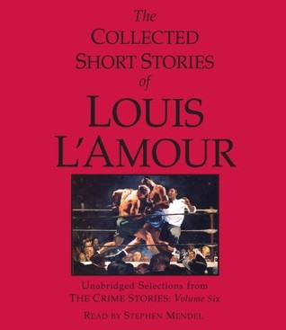 The Collected Short Stories of Louis L'Amour: Unabridged Selections from the Crime Stories: Volume 6