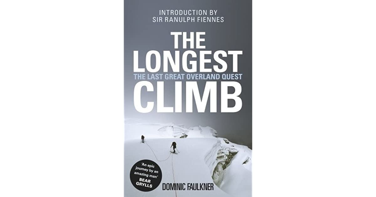 The Longest Climb The Last Great Overland Quest By Dominic Faulkner