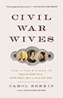 Civil War Wives: The Lives & Times of Angelina Grimke Weld, Varina Howell Davis & Julia Dent Grant