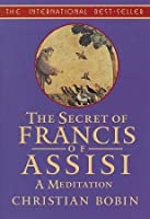 The Secrets of Francis of Assisi: A Meditation