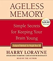 Ageless Memory: Simple Secrets for Keeping Your Brain Young-Foolproof Methods for People Over 50
