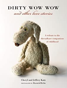 Dirty Wow Wow and Other Love Stories: A Tribute to the Threadbare Companions of Childhood