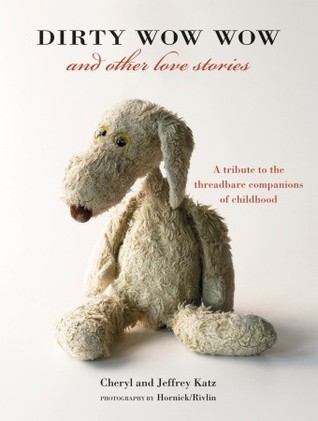 Jumbo Pokemon Plush, Dirty Wow Wow And Other Love Stories A Tribute To The Threadbare Companions Of Childhood By Cheryl Katz
