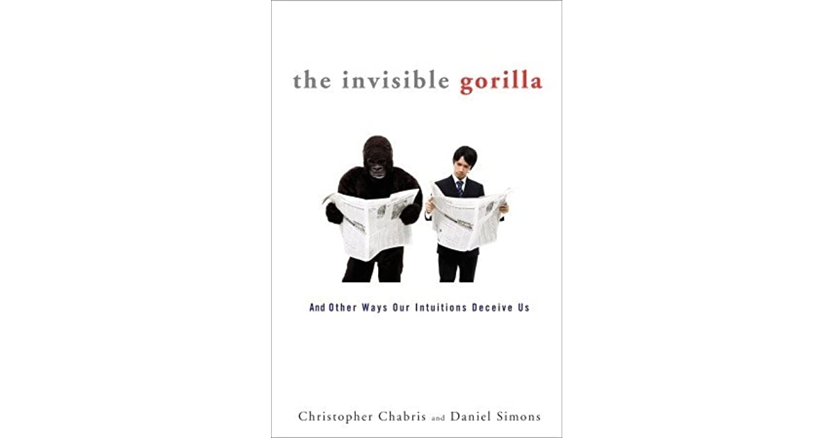 The Invisible Gorilla: And Other Ways Our Intuitions Deceive