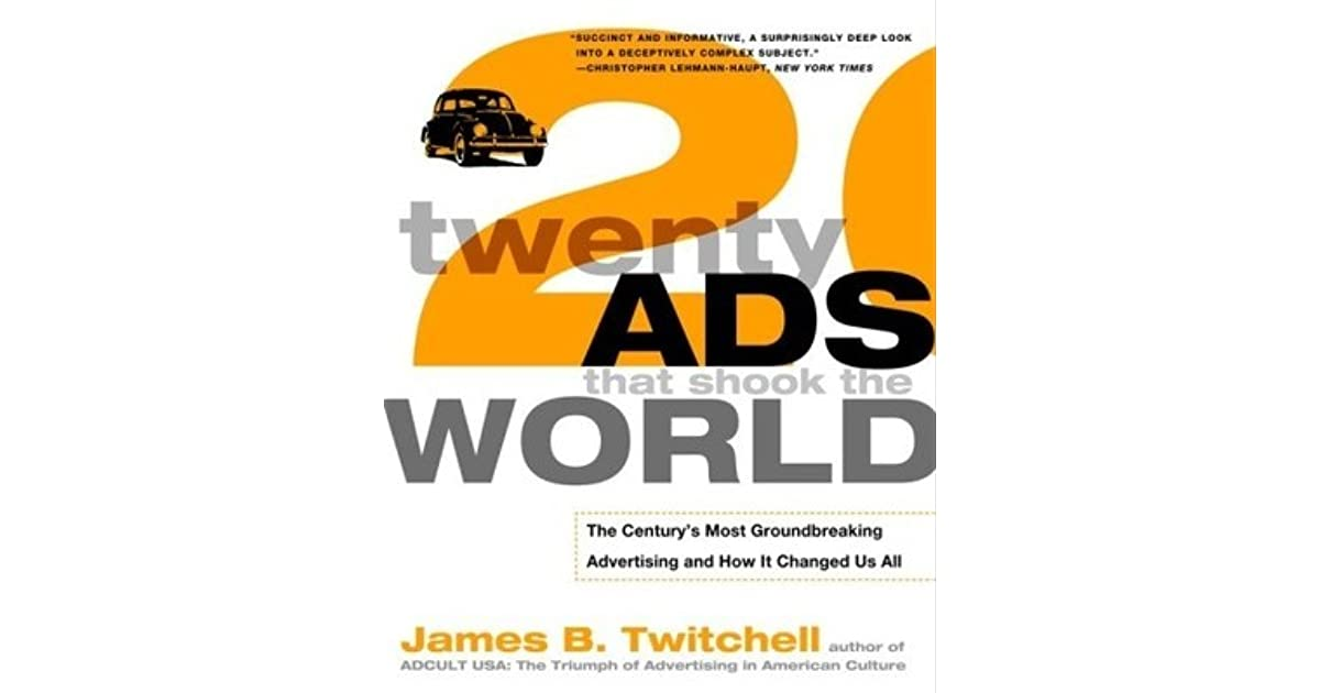 the centurys most groundbreaking advertising and how it changed us all james b twitchell essay Walter truett anderson james b twitchell a system so vast and efficient that it can provide these things without most of us even stopping to ponder how it.