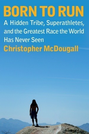 Book cover Born to Run A Hidden Tribe, Superathletes, and the Greatest Race the World Has Never Seen