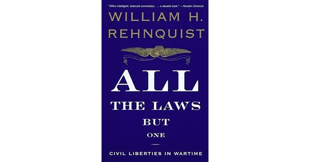 All the laws but one civil liberties in wartime by william h all the laws but one civil liberties in wartime by william h rehnquist fandeluxe Document