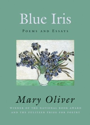 Blue Iris Poems And Essays By Mary Oliver