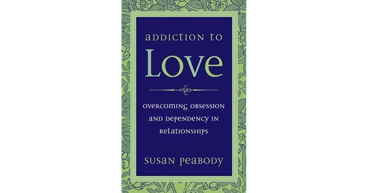 Addiction to Love: Overcoming Obsession and Dependency in