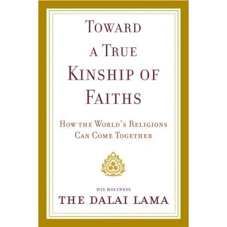 Toward a true kinship of faiths how the worlds religions can toward a true kinship of faiths how the worlds religions can come together by dalai lama xiv fandeluxe Image collections