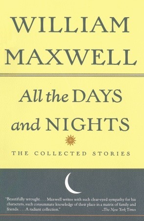 All the Days and Nights by William Maxwell