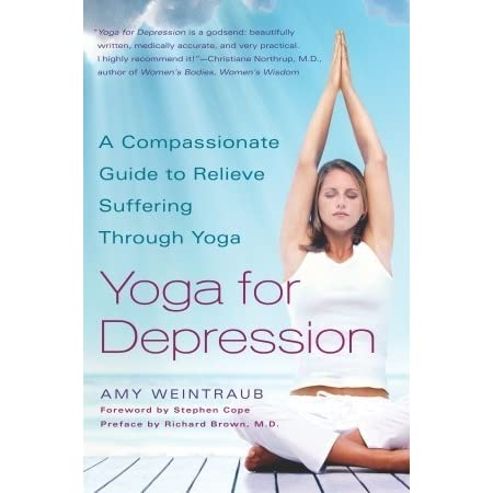 Yoga For Depression A Compassionate Guide To Relieve Suffering Through Yoga By Amy Weintraub