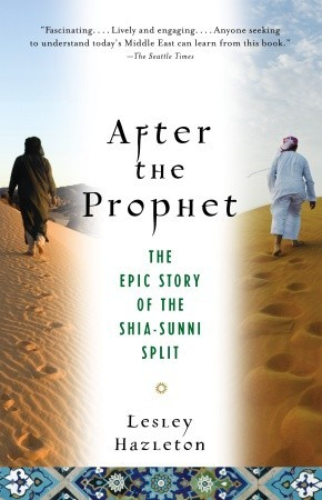 After the Prophet: The Epic Story of the Shia-Sunni Split in