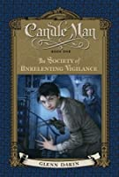 Candle Man: The Society of Unrelenting Vigilance (Candle Man, #1)