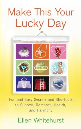 Make This Your Lucky Day: Fun and Easy Secrets and Shortcuts to
