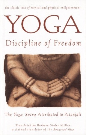 Yoga Discipline Of Freedom The Yoga Sutra Attributed To Patanjali By Barbara Stoler Miller