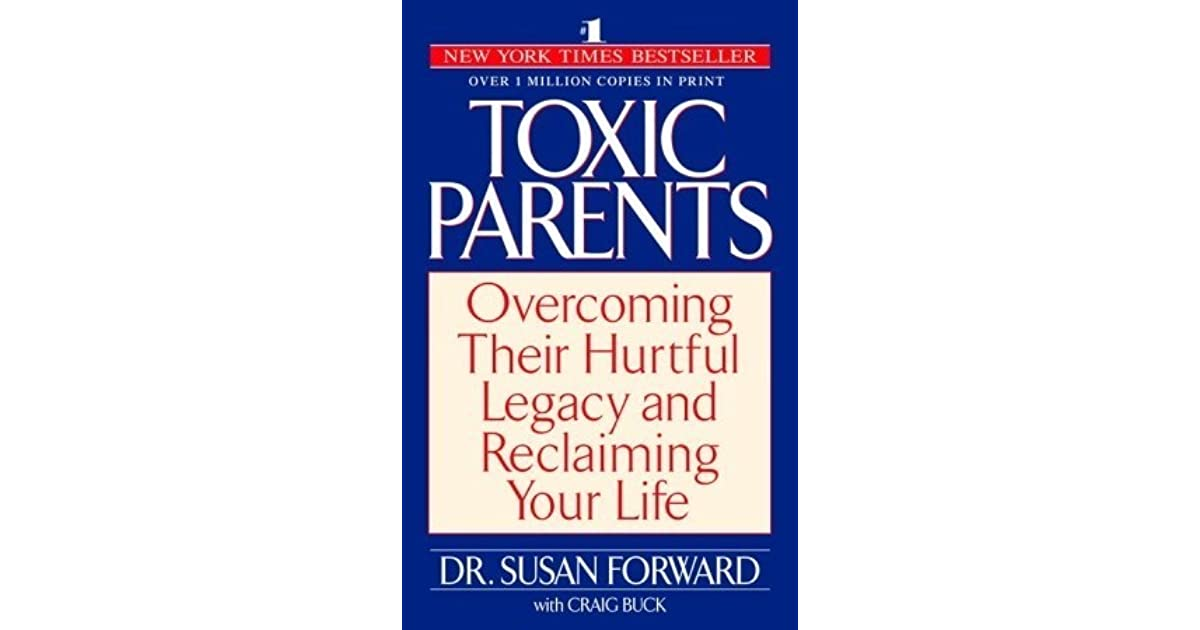 Toxic Parents: Overcoming Their Hurtful Legacy and Reclaiming Your